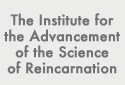 Institute for the Advancement of the Science of Reincarnation