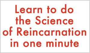 Learn to do the Science of Reincarnation in one minute