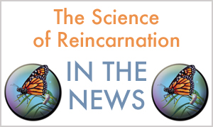 The Science Of Reincarnation In The News