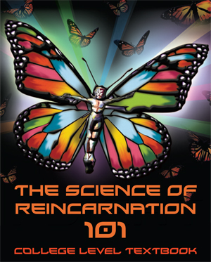The Science Of Reincarnation 101 College Level Textbook