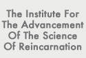 The Institute for the Advancement of the Science of Reincarnation