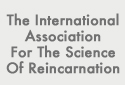 The International Association for the Science of Reincarnation