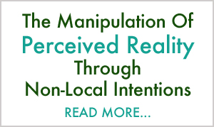Manipulation Of Perceived Reality Through Non-Local Intentions